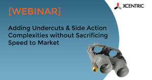 2020 Webinar Adding Undercuts & Side Action Complexities without Sacrificing Speed to Market-no button